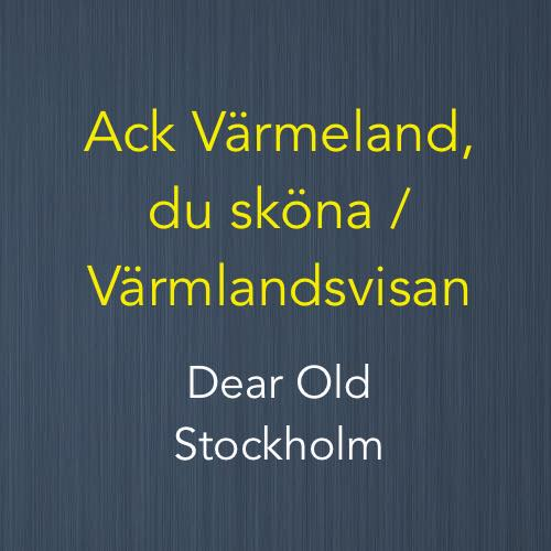 Cover image for Ack Värmeland, du sköna (Värmlandsvisan / Dear Old Stockholm)